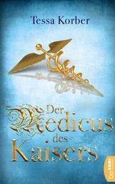 Der Medicus des Kaisers - Historischer Roman