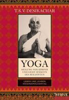 T.K.V. Desikachar: Yoga - Heilung von Körper und Geist jenseits des bekannten ★★★★★