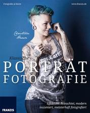 Klassische Porträtfotografie - Effektvoll beleuchtet, modern inszeniert, meisterhaft fotografiert
