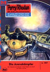 """Perry Rhodan 357: Die Arenakämpfer - Perry Rhodan-Zyklus """"M 87"""""""