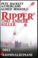 Alfred Bekker: Ripper und andere Killer: Drei Kriminalromane