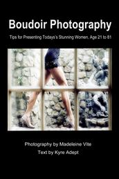 Boudoir Photography - Tips for Presenting Today's Stunning Women, aged 21 to 81
