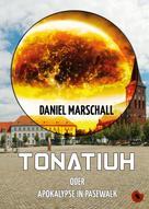 Daniel Marschall: Tonatiuh – oder: Apokalypse in Pasewalk