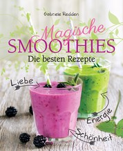 Magische Smoothies - Die besten Rezepte für Liebe, Energie, Schönheit und Glück