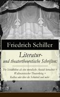 Friedrich Schiller: Literatur- und theatertheoretische Schriften: Die Schaubühne als eine moralische Anstalt betrachtet + Wallensteinischer Theaterkrieg + Kallias oder über die Schönheit und mehr