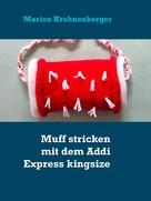 Marion Krohnenberger: Muff stricken mit dem Addi Express kingsize