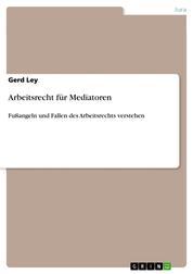 Arbeitsrecht für Mediatoren - Fußangeln und Fallen des Arbeitsrechts verstehen