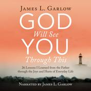 God Will See You Through This - 26 Lessons I Learned from the Father through the Joys and Hurts of Everyday Life (Unabridged)