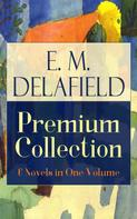 E. M. Delafield: E. M. Delafield Premium Collection: 6 Novels in One Volume