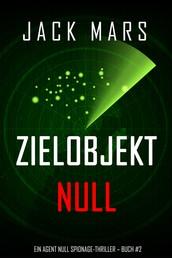 Zielobjekt Null (Ein Agent Null Spionage-Thriller — Buch #2)