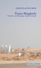 Trans-Maghreb - Novelle vom Bauträger Anton Corwald