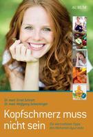 Dr. med. Wolfgang Schachinger: Kopfschmerz muss nicht sein