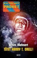 Achim Mehnert: Raumschiff Promet - Von Stern zu Stern 16: Tötet Harry T. Orell! ★★★★★