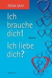 Ich brauche dich! Ich liebe dich? - Roman