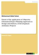 Mohammad Abdul Salam: Extent of the application of 'Objective Orientated Project Planning' Approach to Design and Delivery of Development Assistance Projects