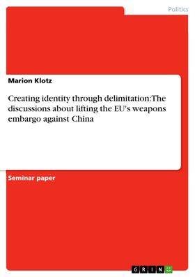 Creating identity through delimitation: The discussions about lifting the EU's weapons embargo against China