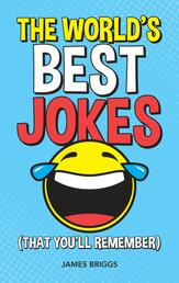 The World's Best Jokes (That You'll Remember) - Unforgettable Jokes and Gags for All the Family