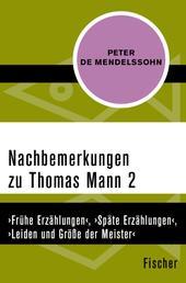 Nachbemerkungen zu Thomas Mann (2) - ›Frühe Erzählungen‹, ›Späte Erzählungen‹, ›Leiden und Größe der Meister‹