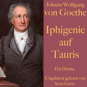 Johann Wolfgang von Goethe: Iphigenie auf Tauris - Ein Drama. Ungekürzt gelesen.