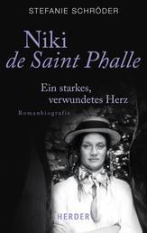Niki de Saint Phalle - Ein starkes, verwundetes Herz. Romanbiografie