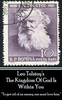 Leo Tolstoi: Leo Tolstoy - The Kingdom Of God Is Within You
