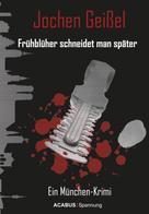 Jochen Geißel: Frühblüher schneidet man später. Ein München-Krimi