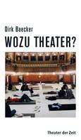 Dirk Baecker: Wozu Theater?