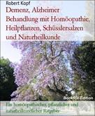 Robert Kopf: Demenz, Alzheimer Behandlung mit Homöopathie, Heilpflanzen, Schüsslersalzen und Naturheilkunde
