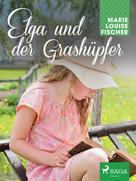 Marie Louise Fischer: Elga und der Grashüpfer