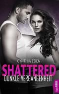Cynthia Eden: Shattered - Dunkle Vergangenheit