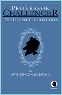 Arthur Conan Doyle: Professor Challenger - The Complete Collection