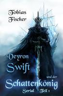 Tobias Fischer: Veyron Swift und der Schattenkönig: Serial Teil 1