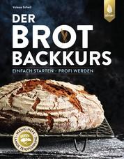 Der Brotbackkurs - Einfach starten - Profi werden