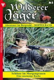 Wilderer und Jäger 5 – Heimatroman - Schüsse im Morgengrauen – Eine unsinnige Rache