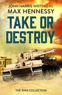 Max Hennessy: Take or Destroy