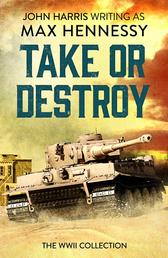 Take or Destroy - The WWII Collection