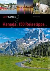 Kanada: 150 Reisetipps - 360° Kanada