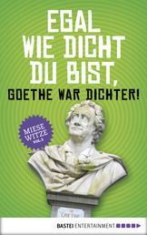 Egal wie dicht du bist, Goethe war Dichter! - Miese Witze Vol. 3