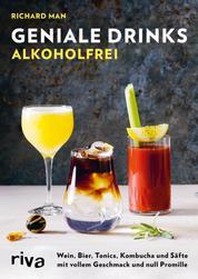Geniale Drinks alkoholfrei - Cocktails, Longdrinks und Aperitifs mit vollem Geschmack und null Promille