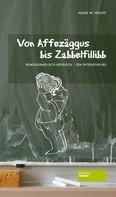 Hans W. Wolff: Von Affezäggus bis Zabbelfilibb