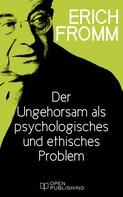 Erich Fromm: Der Ungehorsam als ein psychologisches und ethisches Problem