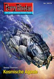 "Perry Rhodan 2672: Kosmische Agonie - Perry Rhodan-Zyklus ""Neuroversum"""