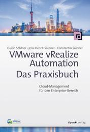 VMware vRealize Automation - Das Praxisbuch - Cloud-Management für den Enterprise-Bereich