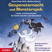 Gespensternacht und Monsterspuk - Lieder und Geschichten für Geisterstunden und Gänsehaut