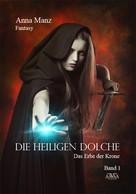 Anna Manz: Die Heiligen Dolche - Band 1 ★★★★