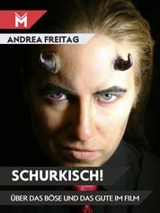 Schurkisch! - Über das Böse und das Gute im Film