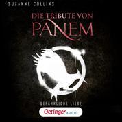 Die Tribute von Panem. Gefährliche Liebe - Ungekürzte Lesung