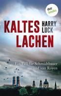 Harry Luck: Kaltes Lachen: Ein Fall für Schmidtbauer und van Royen - Der erste Fall ★★★