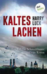 Kaltes Lachen: Ein Fall für Schmidtbauer und van Royen - Der erste Fall - Kriminalroman