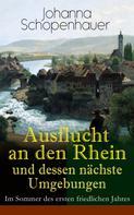 Johanna Schopenhauer: Ausflucht an den Rhein und dessen nächste Umgebungen - Im Sommer des ersten friedlichen Jahres